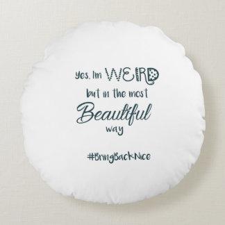 Help grow the movement to #BringBackNice! Round Cushion