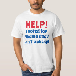Help! I voted for Obama and I can't wake up! Tee Shirt