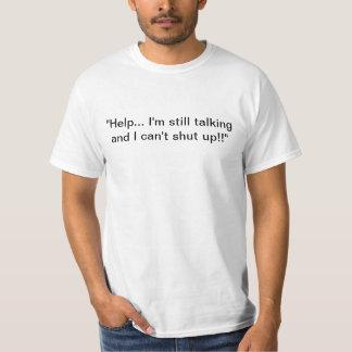"""""""Help… I'm still talking and I can't shut up!!"""" T Shirt"""