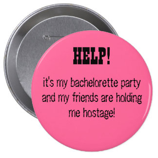 HELP! it's my bachelorette party... 10 Cm Round Badge