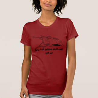 Help! I've fallen and I can't get up! (women' tee) T Shirt