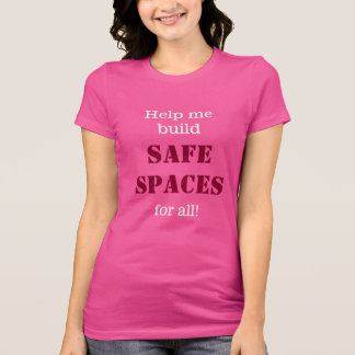 """Help me build SAFE SPACES for all!"" T-Shirt"