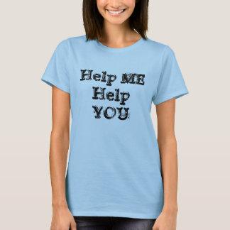 Help ME Help YOU T-Shirt
