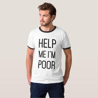 Help Me I'm Poor Humor Funny T-Shirt