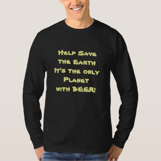 Help Save the Earth It's the only Planet w/ BEER! T-Shirt