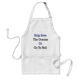 Help Save The Oceans Or Go To Hell Apron