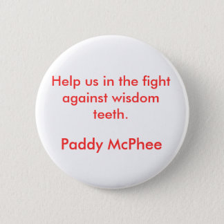 Help us in the fight against wisdom teeth., Pad... 6 Cm Round Badge