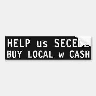 Help us Secede, Buy Local w Cash Bumper Sticker