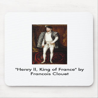 """""""Henry ll, King of France"""" by Francois Clouet Mousepad"""
