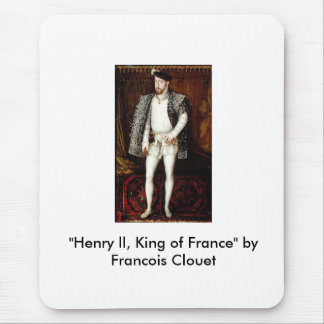 """Henry ll, King of France"" by Francois Clouet Mouse Pad"