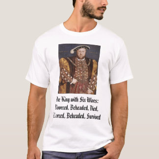 Henry VIII, The King with Six Wives:Divorced, B... T-Shirt