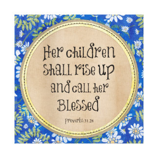 Her children shall rise up and call her Blessed Canvas Print
