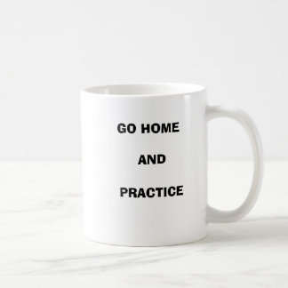 "Her Revenge ""Go home and practice"" Mug"