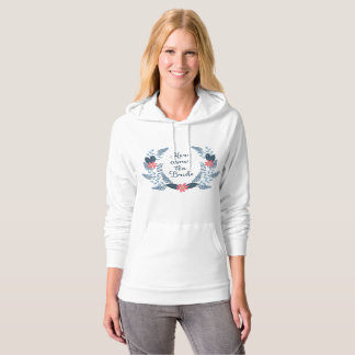 Here Come the Bride Bridal Hoodie