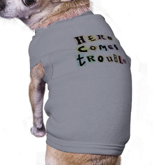 here comes trouble sleeveless dog shirt