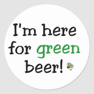 Here For Green Beer Tshirts and Gifts Round Stickers