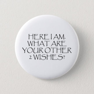 Here I Am What Are Your Other Wishes? 6 Cm Round Badge