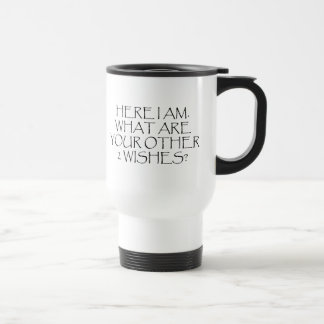 Here I Am What Are Your Other Wishes? Stainless Steel Travel Mug