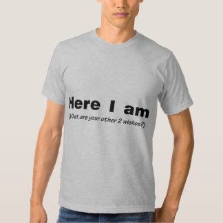 Here I Am What Are Your Other Wishes Tee Shirt
