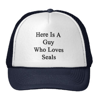 Here Is A Guy Who Loves Seals Hats