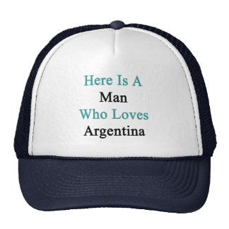 Here Is a Man Who Loves Argentina Trucker Hat