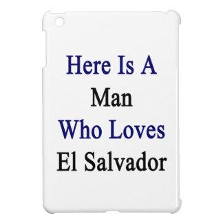 Here Is A Man Who Loves El Salvador iPad Mini Cases