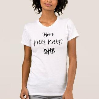 """Here Kitty Kitty!""DHB T-Shirt"
