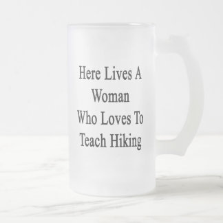 Here Lives A Woman Who Loves To Teach Hiking Frosted Glass Mug
