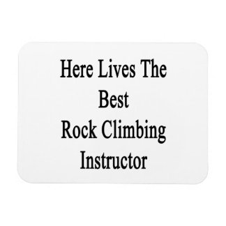 Here Lives The Best Rock Climbing Instructor Flexible Magnet