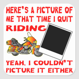 Here's A Picture Of Me That Time I Quit Riding 2 Square Sticker