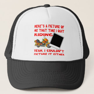 Here's A Picture Of Me That Time I Quit Riding 2 Trucker Hat