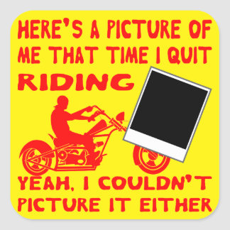Here's A Picture Of Me That Time I Quit Riding 3 Square Sticker