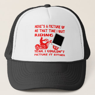 Here's A Picture Of Me That Time I Quit Riding 3 Trucker Hat
