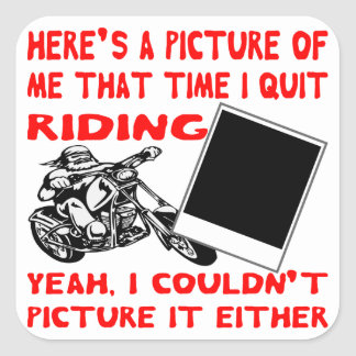 Here's A Picture Of Me That Time I Quit Riding Square Sticker