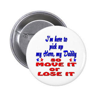 Here to pick up hero daddy so move it or lose it 6 cm round badge