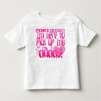 Here to pick up my daddy! toddler T-Shirt