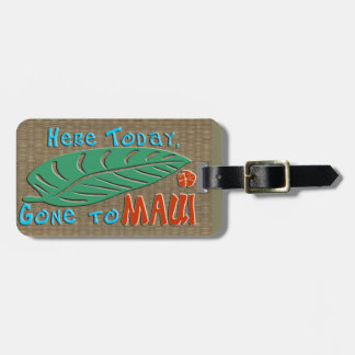 Here Today Gone to Maui | Funny Maui Hawaii Travel Luggage Tag