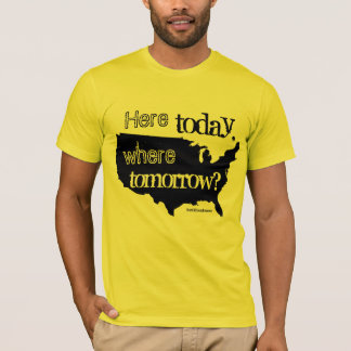 Here today, where tomorrow? T-Shirt