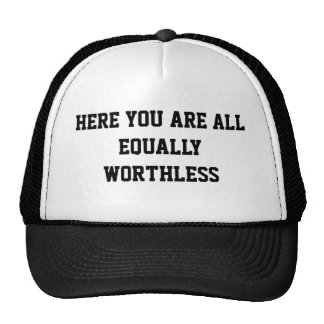 HERE YOU ARE ALL EQUALLY WORTHLESS CAP