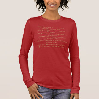 """Heres the history of our medicine.2000 BC : """"Ea... Long Sleeve T-Shirt"""
