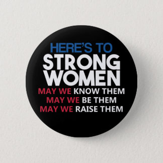 Here's to Strong Women 6 Cm Round Badge
