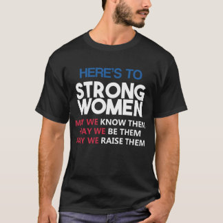 Here's to Strong Women T-Shirt
