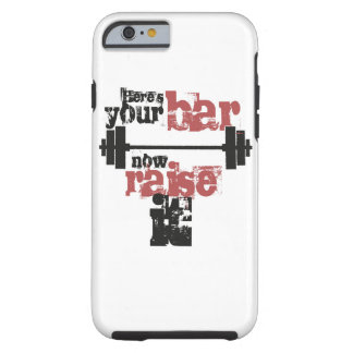 Here's your bar now raise it tough iPhone 6 case