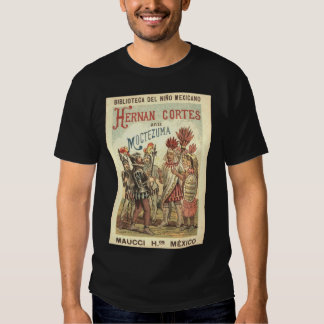 Hernando Cortez in the Presence of Montezuma or Th Tshirts