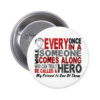 HERO COMES ALONG 1 Friend LUNG CANCER Button