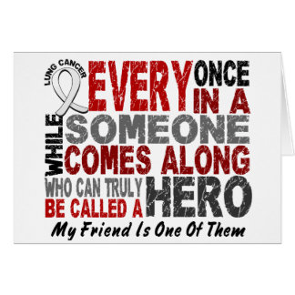 HERO COMES ALONG 1 Friend LUNG CANCER Greeting Card