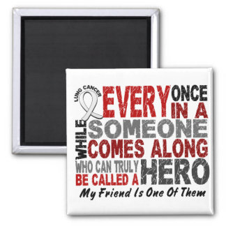 HERO COMES ALONG 1 Friend LUNG CANCER Magnet