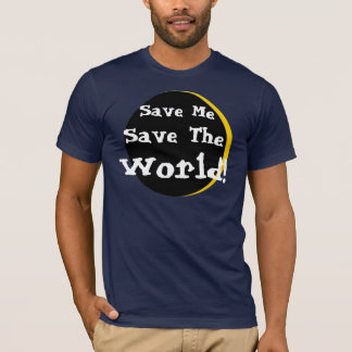 HEROES Save Me, Save The , World! T-Shirt