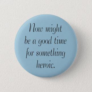 Heroic 6 Cm Round Badge