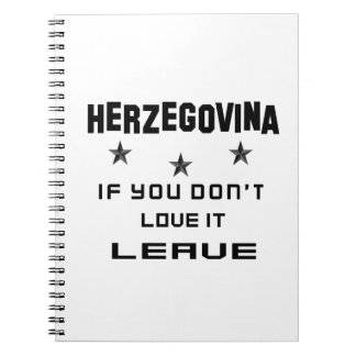 Herzegovina If you don't love it, Leave Spiral Note Book